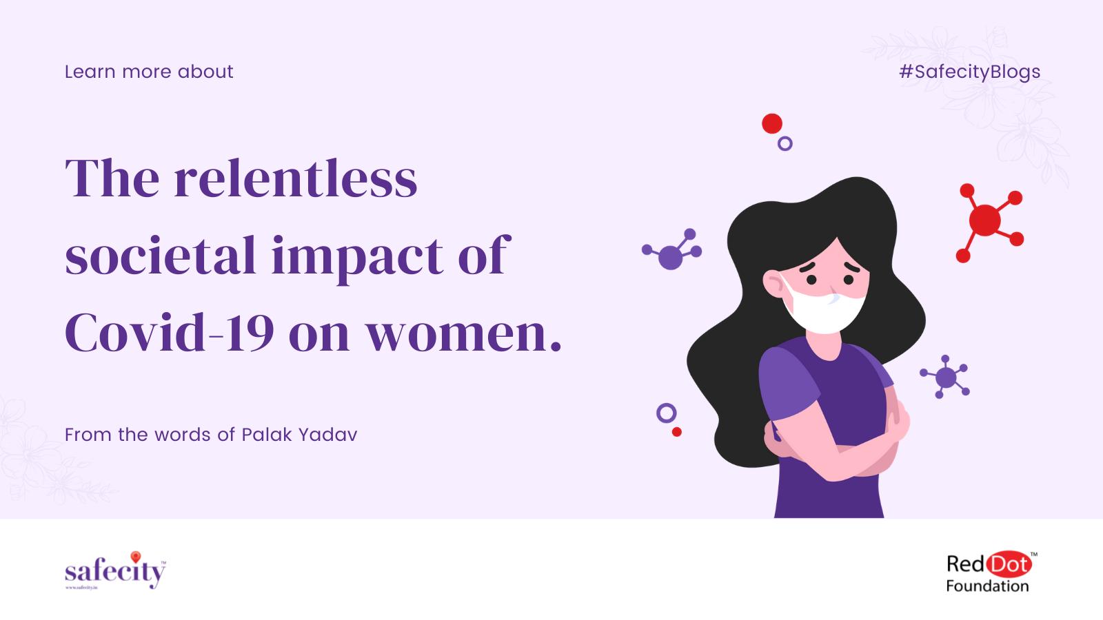 Covid-19 & the relentless societal impact of it on women